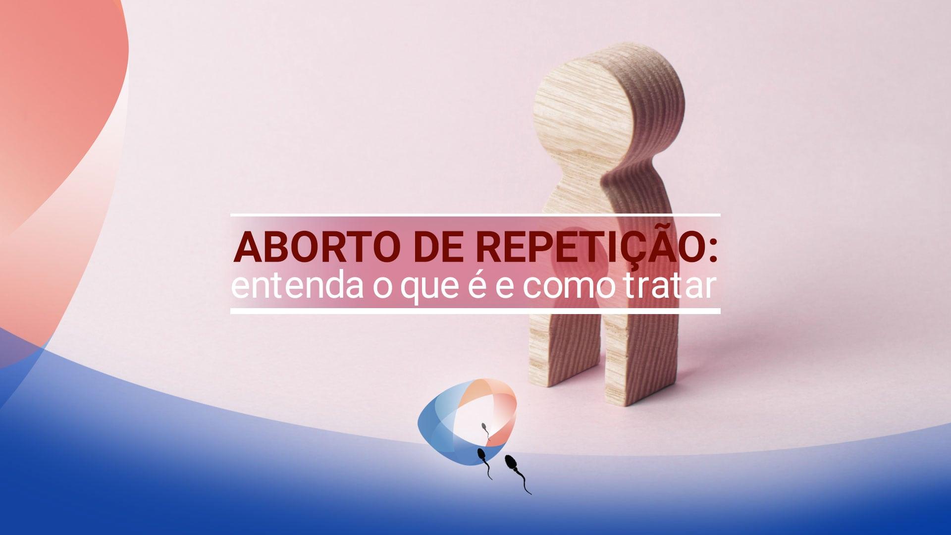 Aborto de repetição: entenda o que é e como tratar