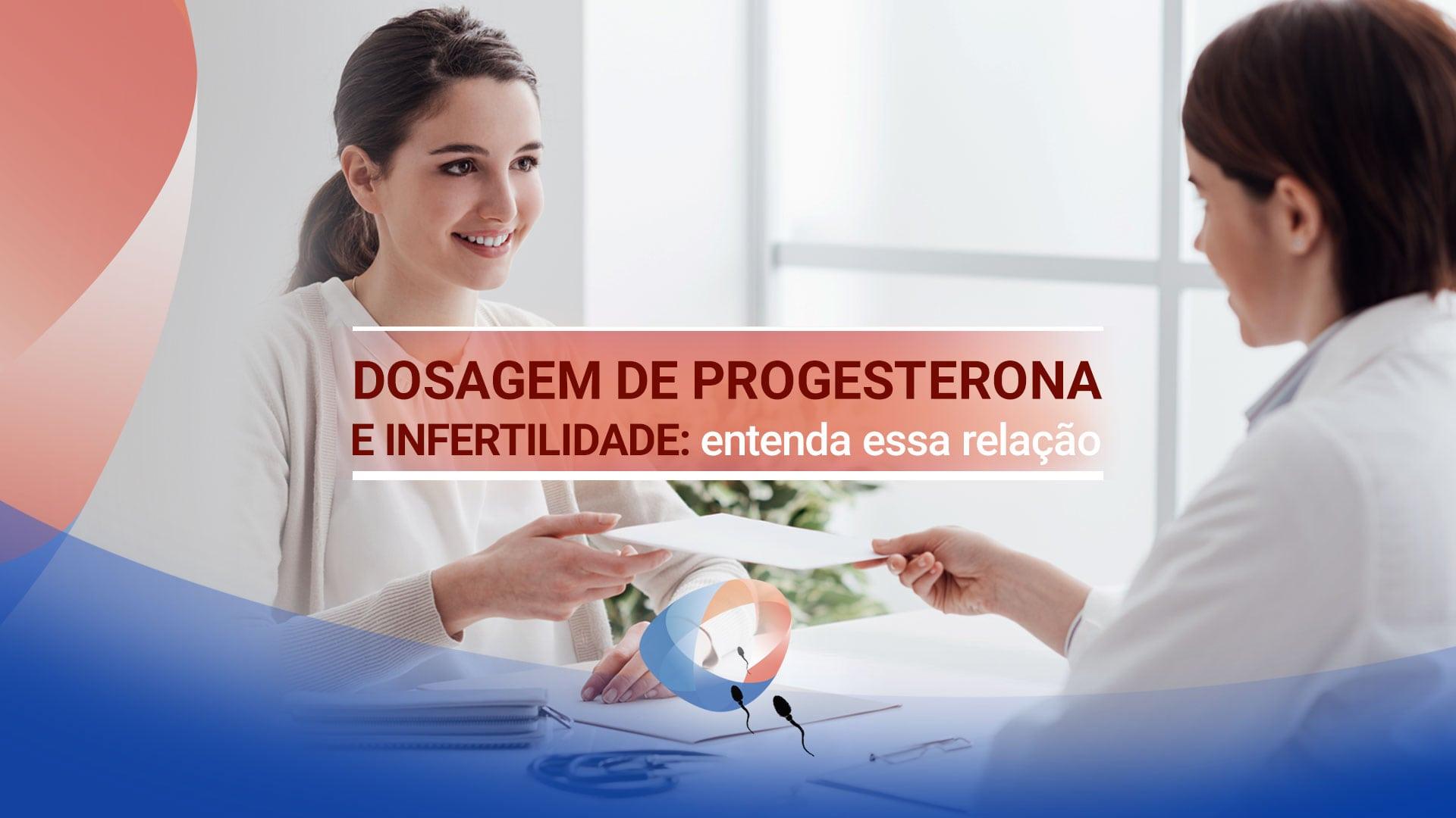 Dosagem de progesterona e infertilidade: entenda essa relação