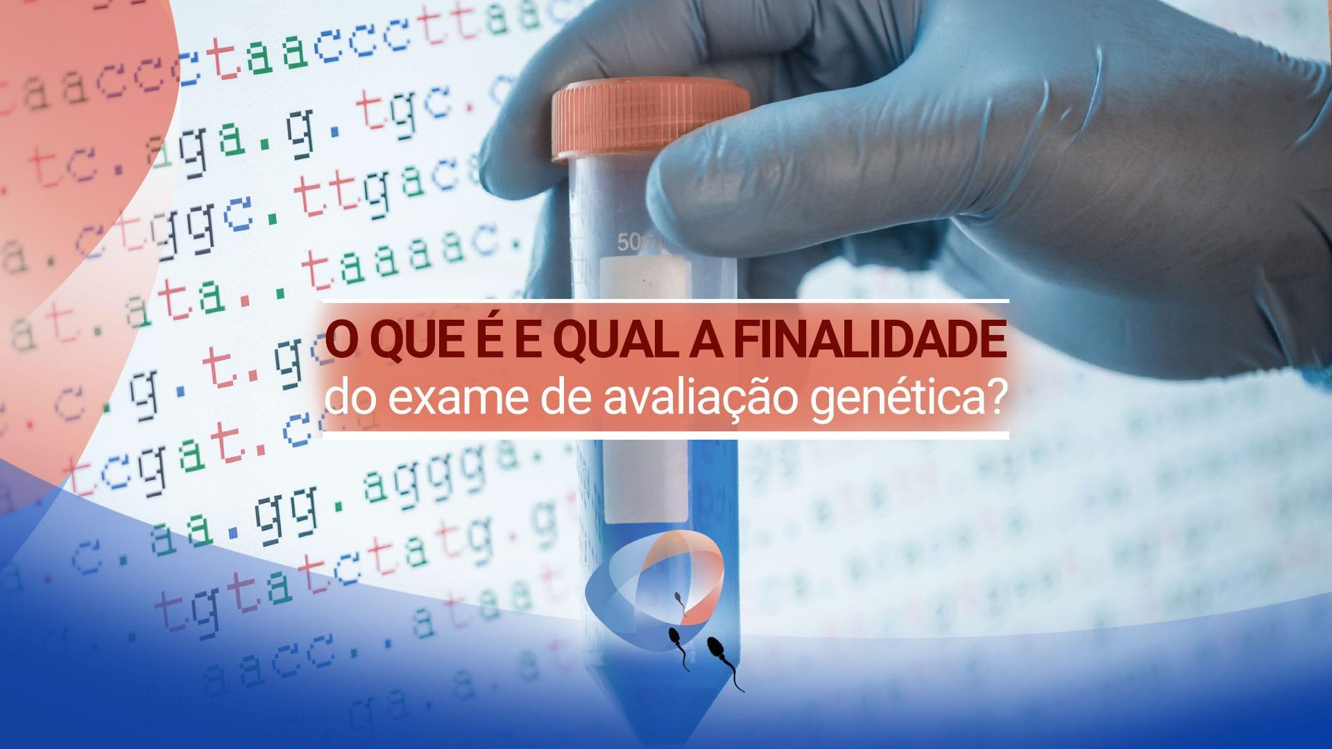 O que é e qual a finalidade do exame de avaliação genética?
