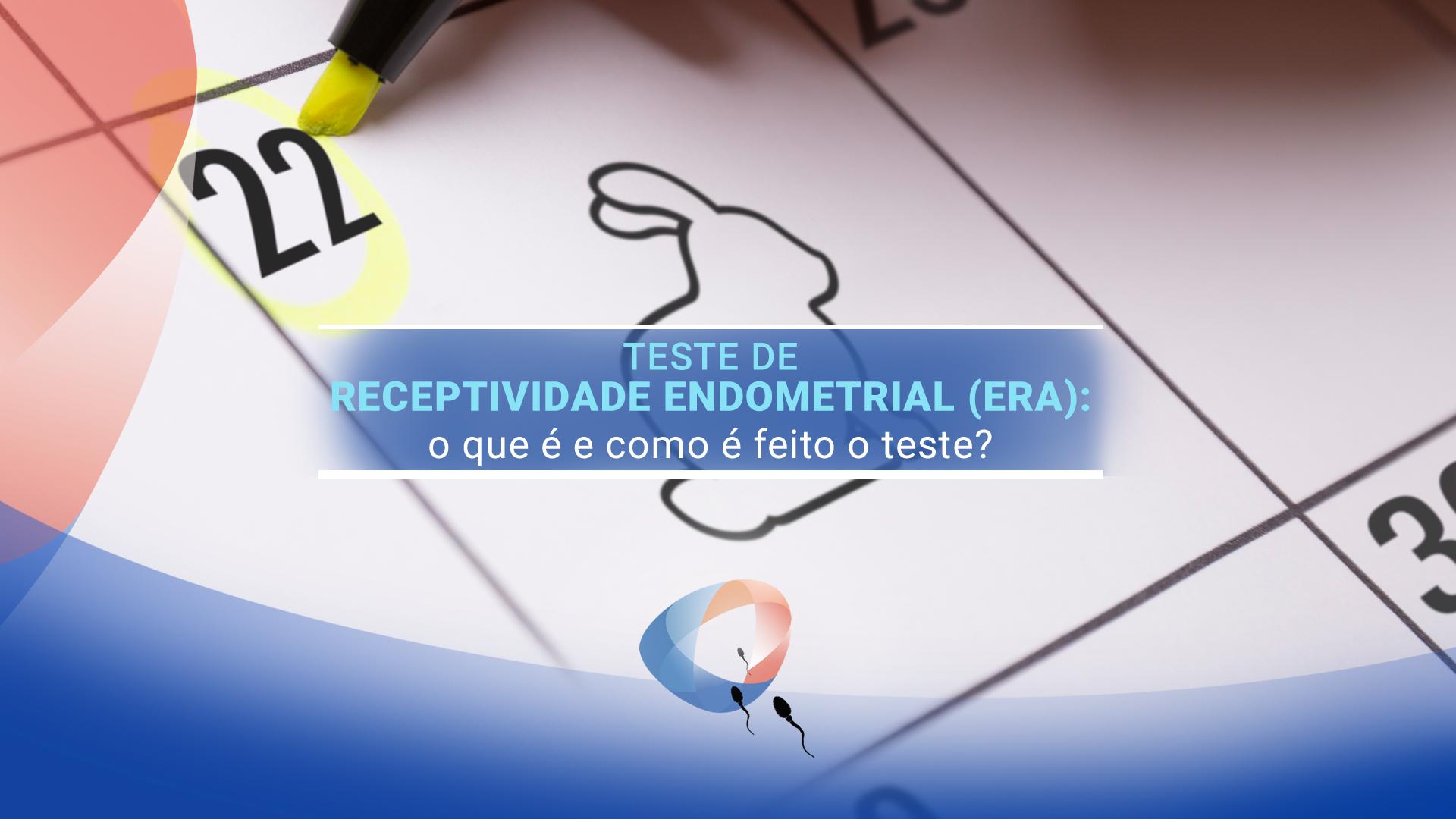 Teste de receptividade endometrial (ERA): o que é e como é feito o teste?