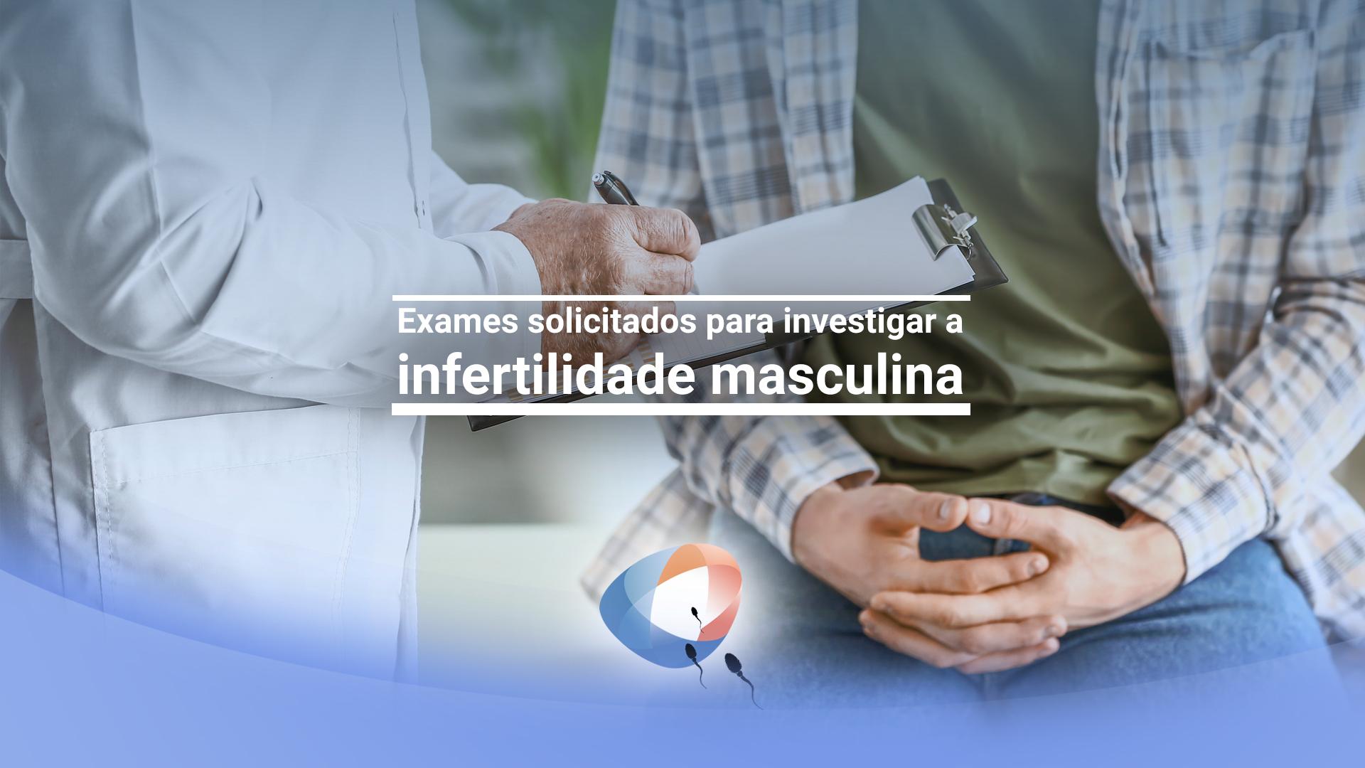 Exames solicitados para investigar a infertilidade masculina
